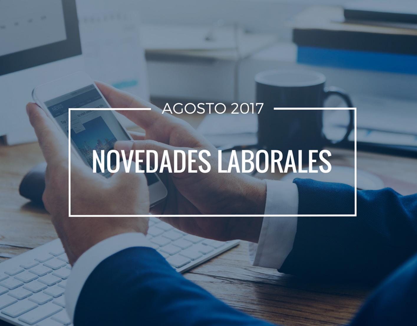 Novedades laborales agosto 2017